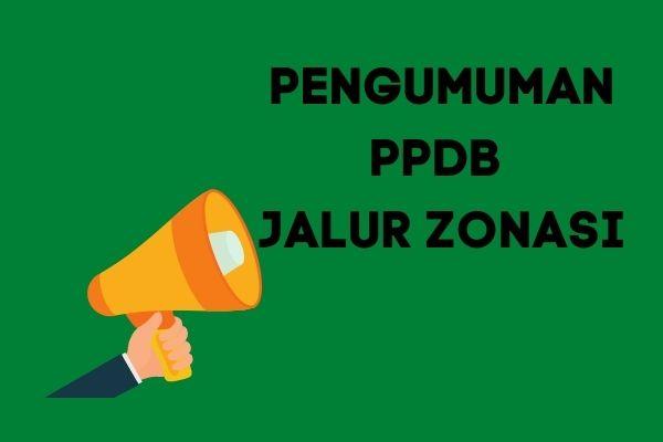 Pengumuman PPDB Jalur Zonasi